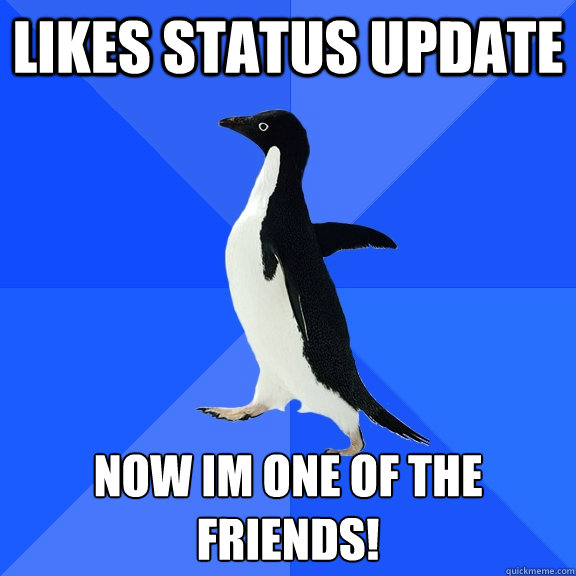 Likes status update now im one of the friends! - Likes status update now im one of the friends!  Socially Awkward Penguin