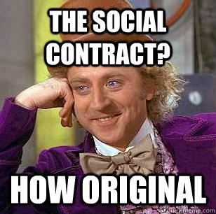 The Social Contract? How Original - The Social Contract? How Original  Condescending Wonka