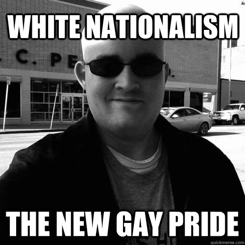 white nationalism the new gay pride