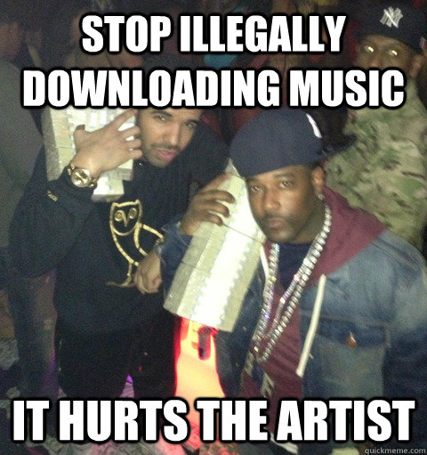 Stop illegally downloading music it hurts the artist - Stop illegally downloading music it hurts the artist  Misc