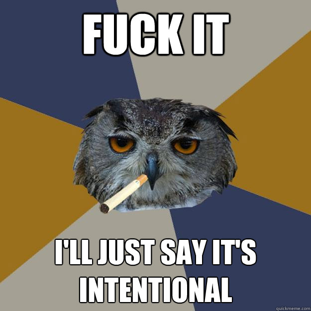 FUCK IT I'LL JUST SAY IT'S INTENTIONAL  Art Student Owl
