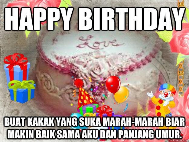 Happy birthday Buat kakak yang suka marah-marah biar makin baik sama aku dan panjang umur.
