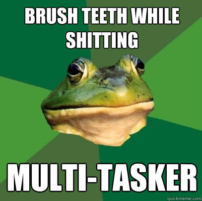 Brush Teeth While Shitting multi-tasker - Brush Teeth While Shitting multi-tasker  Foul Bachelor Frog