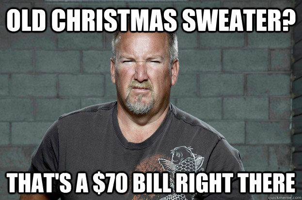 old christmas sweater? that's a $70 bill right there