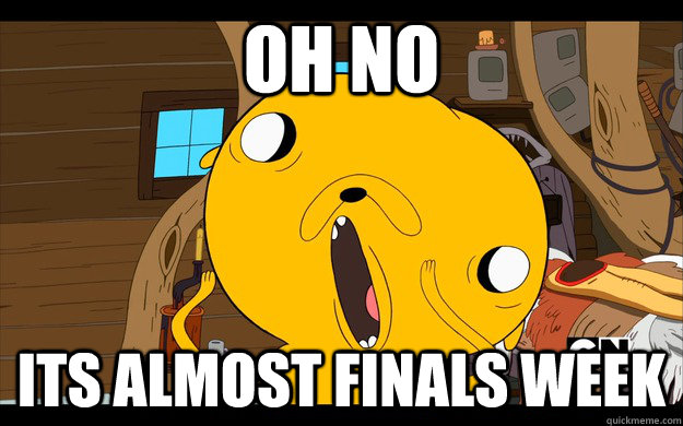 OH NO ITS ALMOST FINALS WEEK - OH NO ITS ALMOST FINALS WEEK  Misc