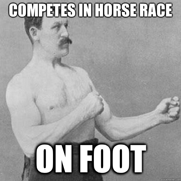 Competes in horse race On foot - Competes in horse race On foot  overly manly man