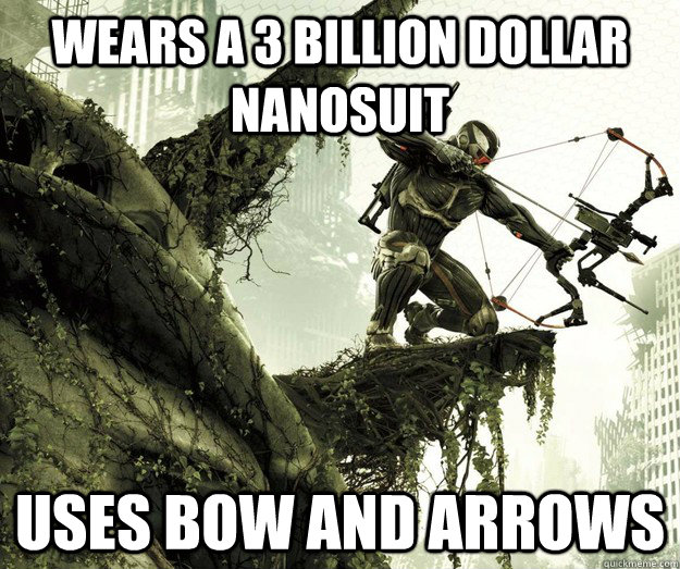 Wears a 3 billion dollar nanosuit Uses BOW and Arrows