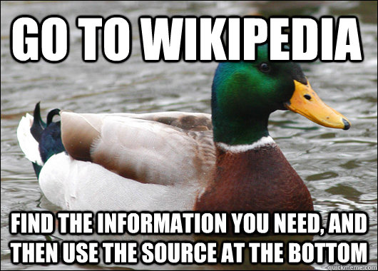 Go to Wikipedia find the information you need, and then use the source at the bottom - Go to Wikipedia find the information you need, and then use the source at the bottom  Actual Advice Mallard