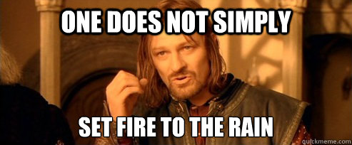 One does not simply Set fire to the rain - One does not simply Set fire to the rain  One Does Not Simply