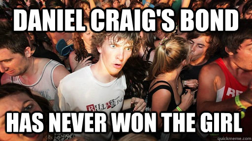 Daniel Craig's Bond Has never won the girl - Daniel Craig's Bond Has never won the girl  Sudden Clarity Clarence
