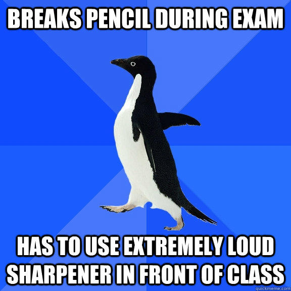 Breaks Pencil during exam has to use extremely loud sharpener in front of class - Breaks Pencil during exam has to use extremely loud sharpener in front of class  Socially Awkward Penguin