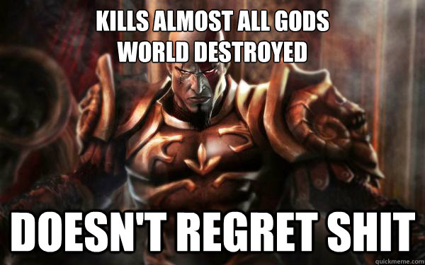 Kills Almost all gods world destroyed Doesn't regret shit