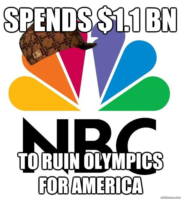 spends $1.1 Bn to ruin olympics for america - spends $1.1 Bn to ruin olympics for america  Scumbag NBC