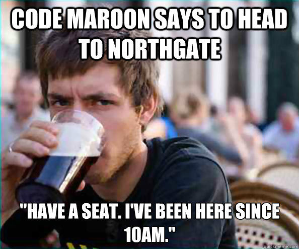 Code Maroon says to head to Northgate