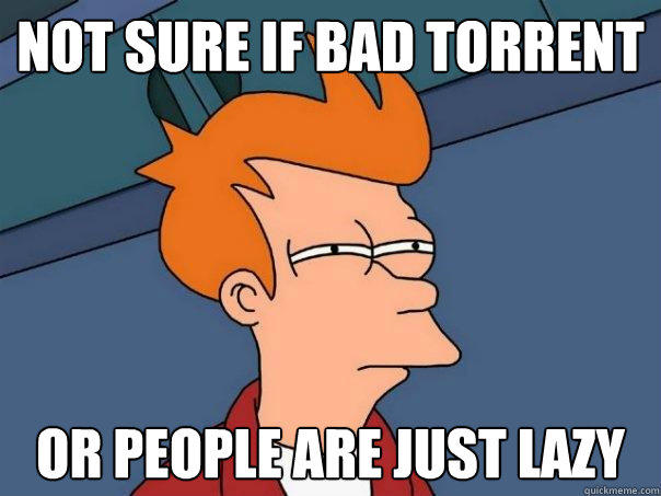 not sure if bad torrent or people are just lazy - not sure if bad torrent or people are just lazy  Futurama Fry