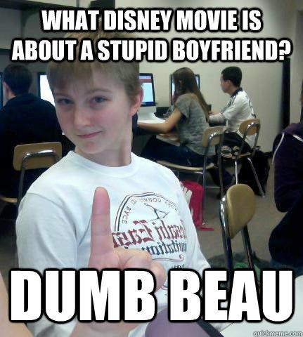 What Disney movie is about a stupid boyfriend? Dumb Beau - What Disney movie is about a stupid boyfriend? Dumb Beau  disney pun