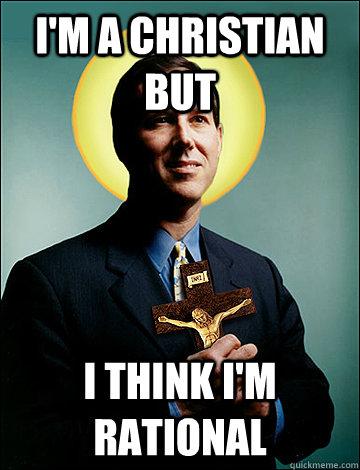 I'm a Christian but I think I'm rational