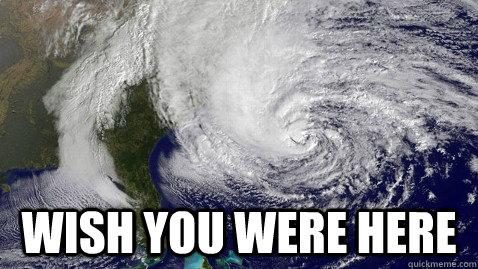 Wish you were here  Hurricane Sandy