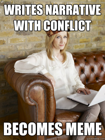 Writes Narrative With Conflict Becomes Meme Scumbag Jk Rowling