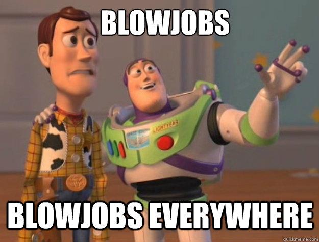 bl ow jobs Mar 2015  Ah, blow jobs.
