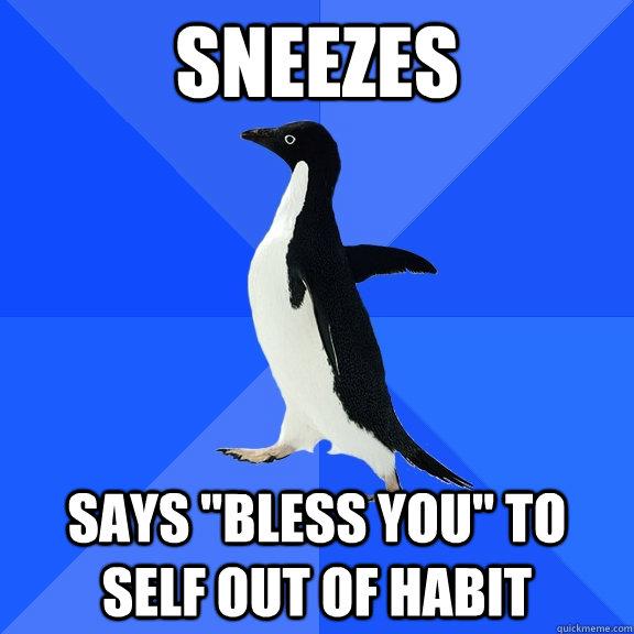 Sneezes says