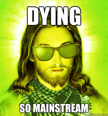 dying  so mainstream  Hipster Jesus