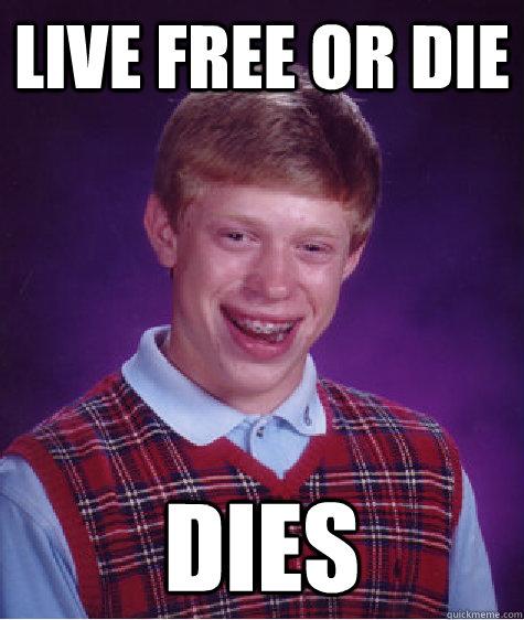 live free or die dies  Bad Luck Brian