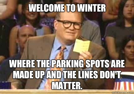 Welcome to Winter Where the parking spots are made up and the lines don't matter. - Welcome to Winter Where the parking spots are made up and the lines don't matter.  Misc