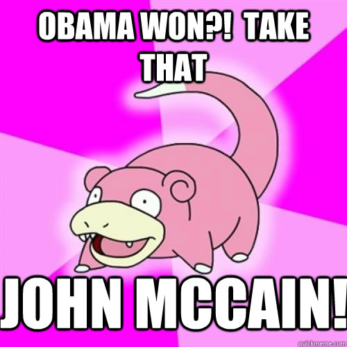 obama won?!  take that john mccain! - obama won?!  take that john mccain!  Slow Poke