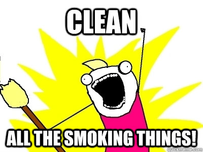 Clean All the smoking things!