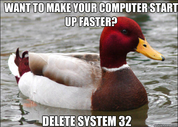 want to make your computer start up faster? delete system 32