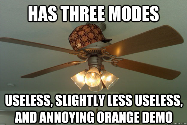 HAS THREE MODES Useless, slightly less useless, and annoying orange demo  scumbag ceiling fan