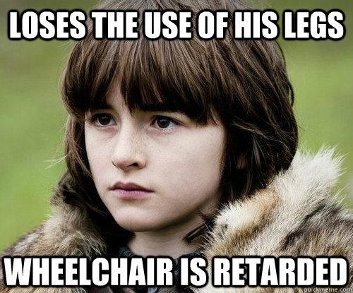 Loses the use of his legs Wheelchair is retarded