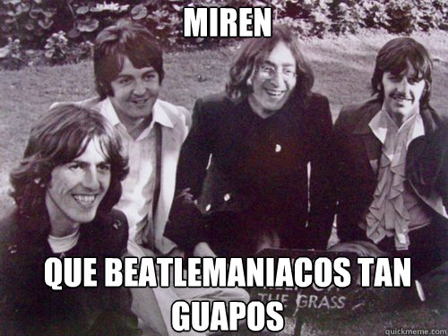 miren  que beatlemaniacos tan guapos   The Beatles