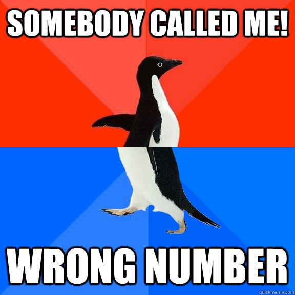 Somebody called me! wrong number  - Somebody called me! wrong number   Socially Awesome Awkward Penguin