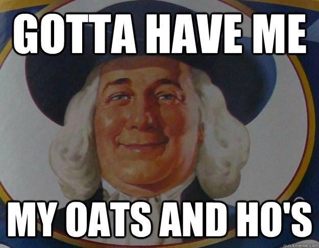 Gotta Have Oats And Quaker Pimp