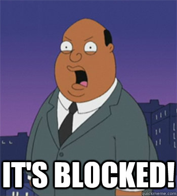 It's blocked!