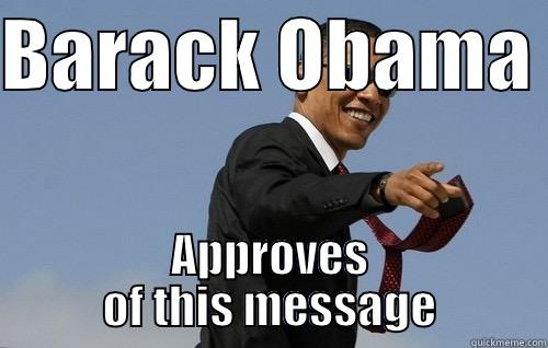 BARACK OBAMA  APPROVES OF THIS MESSAGE Obamas Holding