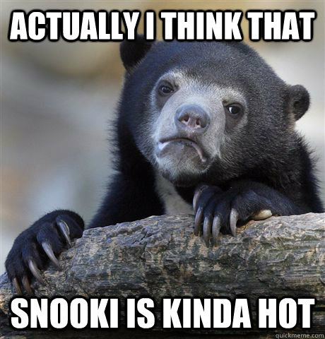 Actually i think that Snooki is kinda hot - Actually i think that Snooki is kinda hot  Confession Bear