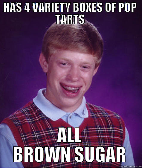 HAS 4 VARIETY BOXES OF POP TARTS ALL BROWN SUGAR Bad Luck Brian