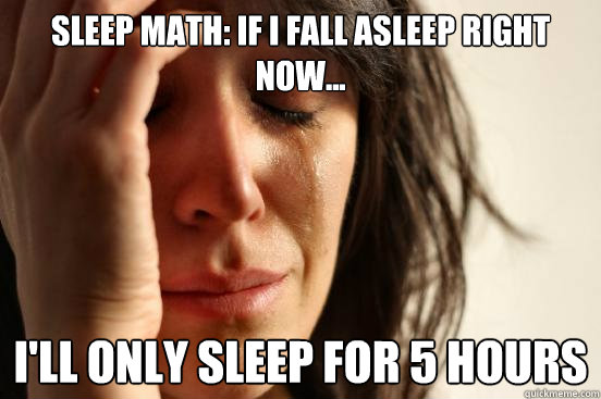 Sleep math if i fall asleep right now ill only sleep for 5 sleep math if i fall asleep right now ill only sleep for 5 hours ccuart Gallery