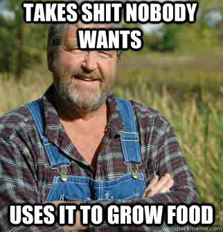 TAKES SHIT NOBODY WANTS USES IT TO GROW FOOD
