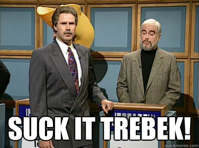 SUCK IT TREBEK! -  SUCK IT TREBEK!  Celebrity Jeopardy Sean Connery