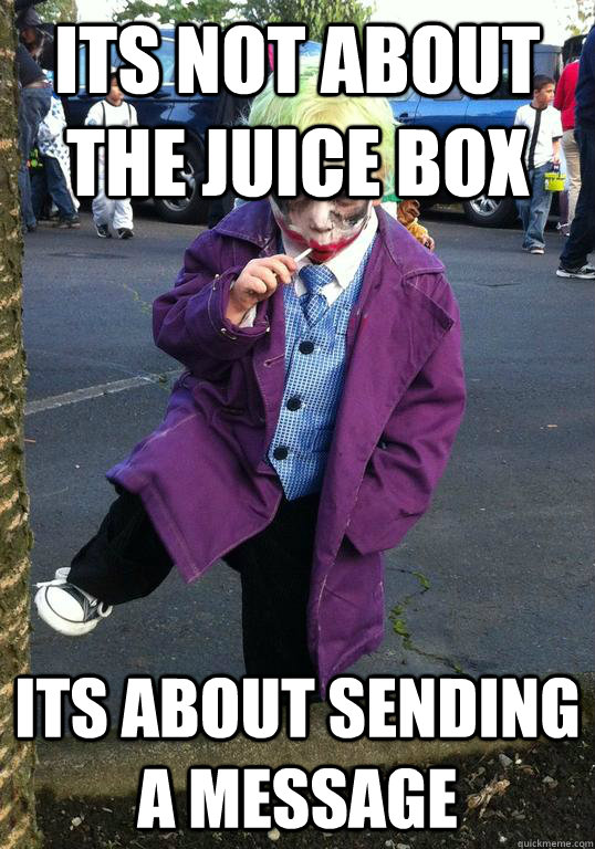 its not about the juice box its about sending a message - its not about the juice box its about sending a message  Joker kid