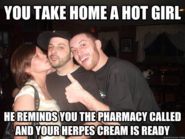 You take home a hot girl He reminds you the pharmacy called and your herpes cream is ready - You take home a hot girl He reminds you the pharmacy called and your herpes cream is ready  Cock Block Carl