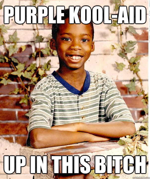 Purple kool-aid up in this bitch
