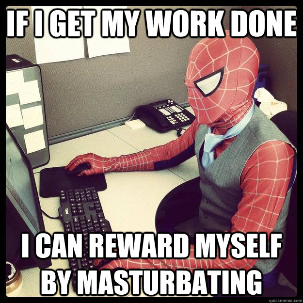 If I get my work done I can reward myself by masturbating - If I get my work done I can reward myself by masturbating  Business Spiderman