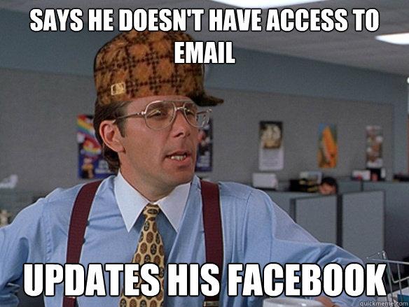 SAYS HE DOESN'T HAVE ACCESS TO EMAIL UPDATES HIS FACEBOOK Caption 3 goes here - SAYS HE DOESN'T HAVE ACCESS TO EMAIL UPDATES HIS FACEBOOK Caption 3 goes here  Misc