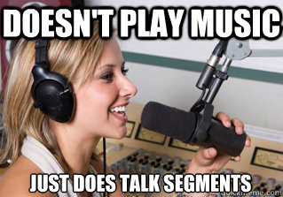 Doesn't play music Just does talk segments - Doesn't play music Just does talk segments  scumbag radio dj
