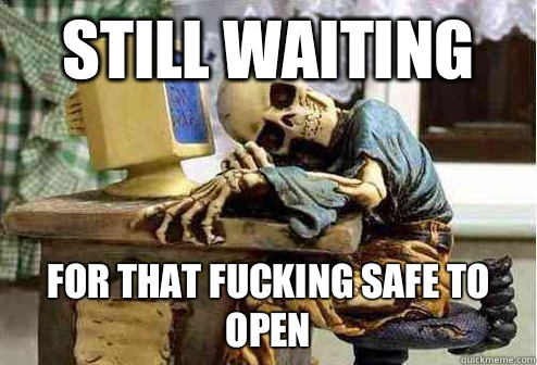 Still waiting For that fucking safe to open  OP will surely deliver